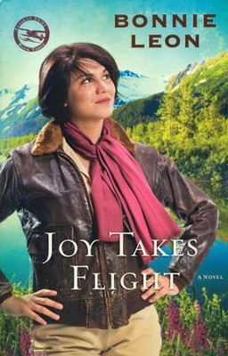 Joy Takes Flight, Alaskan Skies Series #3   -     By: Bonnie Leon