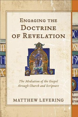 Engaging the Doctrine of Revelation: The Mediation of the Gospel through Church and Scripture - eBook  -     By: Matthew Levering