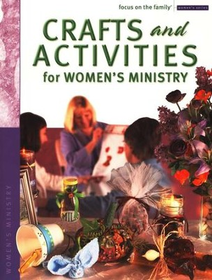 Focus on the Family Women's Series: Crafts and Activities for Women's Ministry  -