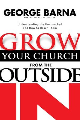 Grow Your Church from the Outside In / Revised - eBook  -     By: George Barna