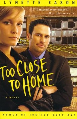 Too Close to Home, Women of Justice Series #1   -     By: Lynette Eason
