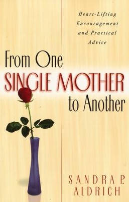 From One Single Mother to Another: Heart-Lifting Encouragement and Practical Advice - eBook  -     By: Sandra P. Aldrich