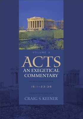 Acts: An Exegetical Commentary : Volume 3: 15:1-23:35 - eBook  -     By: Craig S. Keener