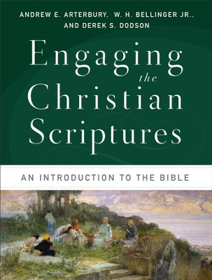 Engaging the Christian Scriptures: An Introduction to the Bible - eBook  -     By: Andrew E. Arterbury, W.H. Bellinger, Derek S. Dodson