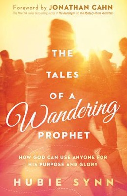 The Tales of A Wandering Prophet: How God Can Use Anyone for His Purpose and Glory - eBook  -     By: Hubie Synn