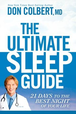 The Ultimate Sleep Guide: 21 Days to the Best Night of Your Life - eBook  -     By: Don Colbert M.D.
