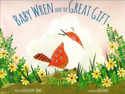 Baby Wren and the Great Gift   -     By: Sally Lloyd-Jones     Illustrated By: Jen Corace