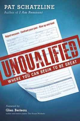 Unqualified: Where You Can Begin To Be Great Your Purpose - eBook  -     By: Pat Schatzline