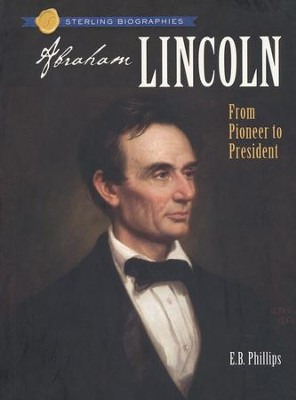 Sterling Biographies: Abraham Lincoln  -     By: E.B. Phillips