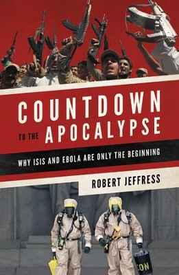 Countdown to the Apocalypse: Why ISIS and Ebola Are Only the Beginning - eBook  -     By: Robert Jefferies