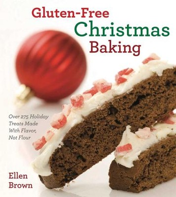 Gluten-Free Christmas Baking: Over 275 Holiday Treats Made with Flavor, Not Flour - eBook  -     By: Ellen Brown