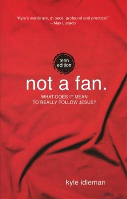 Not a Fan: What Does it Mean to Really Follow Jesus? Teen Edition  -     By: Kyle Idleman
