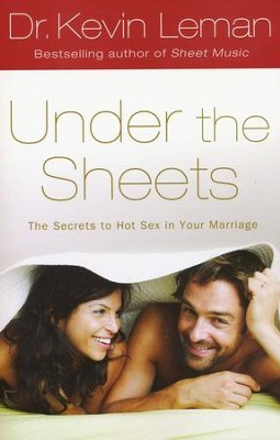 Under the Sheets: The Secrets to Hot Sex in Your Marriage  -     By: Dr. Kevin Leman