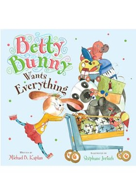 Betty Bunny Wants Everything  -     By: Michael B. Kaplan     Illustrated By: Stephane Jorisch