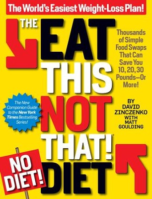 The Eat This, Not That! No-Diet Diet: Thousands of simple food swaps that can save you 10, 20, 30 pounds-or more! - eBook  -     By: David Zinczenko, Matt Goulding