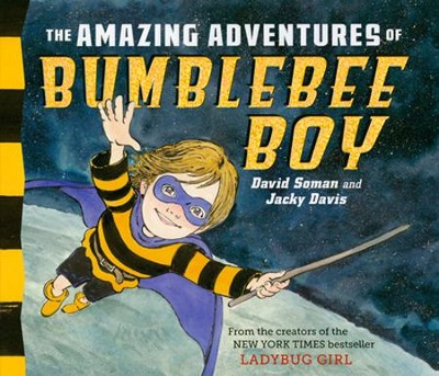 The Amazing Adventures of Bumblebee Boy  -     By: Jacky Davis     Illustrated By: David Soman
