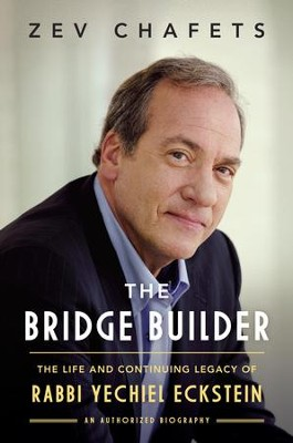 The Bridge Builder: The Life and Legacy of Rabbi Yechiel Eckstein - eBook  -     By: Zev Chafets