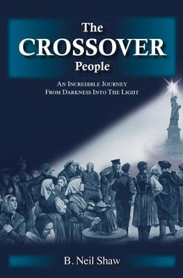 The Crossover People: An Incredible Journey from Darkness into the Light - eBook  -     By: B. Neil Shaw