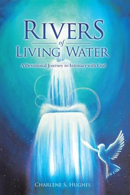 Rivers of Living Water: A Devotional Journey to Intimacy with God - eBook  -     By: Charlene Hughes