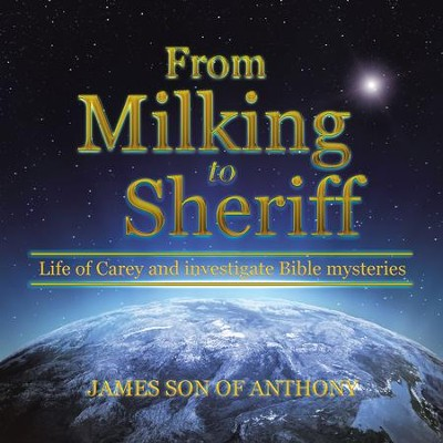 From Milking to Sheriff: Life of Carey and investigate Bible mysteries - eBook  -     By: James son of Anthony