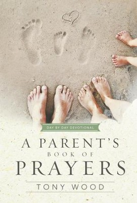 A Parent's Book of Prayers: Day by Day Devotional - eBook  -     By: Tony Wood