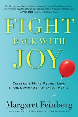 Fight Back With Joy: Celebrate More. Regret Less. Stare Down Your Greatest Fears. - eBook  -     By: Margaret Feinberg