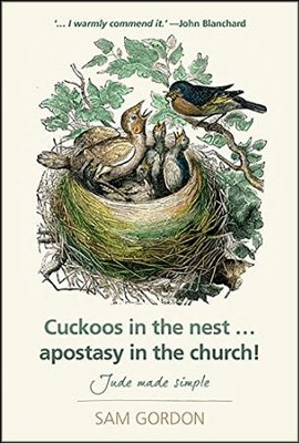 Cuckoos in the nest...apostasy in the church!: Jude made simple  -     By: Sam Gordon