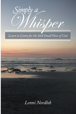 Simply a Whisper: Learn to Listen for the Still Small Voice of God - eBook  -     By: Lenni Nordloh