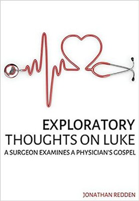 Exploratory Thoughts on Luke: A Surgeon Examines Physician's Gospel  -     By: Jonathon Redden