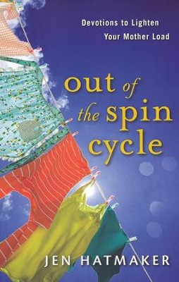 Out of the Spin Cycle: Devotions to Lighten Your Mother Load  -     By: Jen Hatmaker
