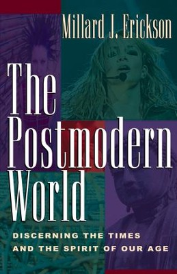 The Postmodern World: Discerning the Times and the Spirit of Our Age - eBook  -     By: Millard J. Erickson