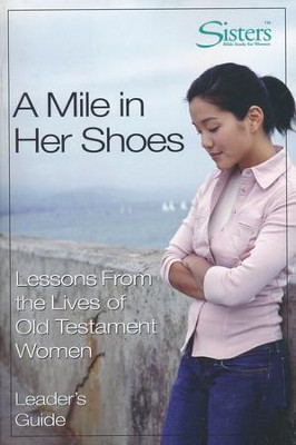 A Mile in Her Shoes: Lessons from the Lives of Old Testament Women--Leader's Guide  -     By: Sheron C. Patterson