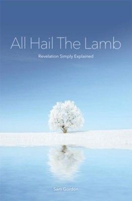 All Hail the Lamb!  -     By: Sam Gordon