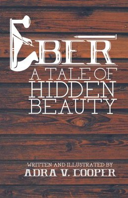 Eber: A Tale of Hidden Beauty - eBook  -     By: Adra V. Cooper