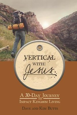 Vertical with Jesus: A 30-Day Journey to Impact Kingdom Living - eBook  -     By: David Butts, Kim Butts