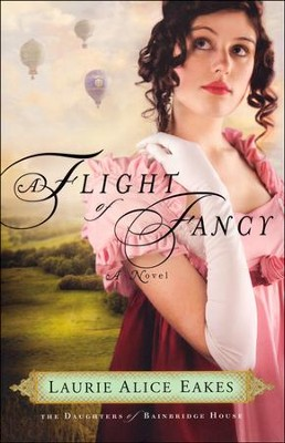 A Flight of Fancy: Daughters of Bainbridge House Series #2  -     By: Laurie Alice Eakes