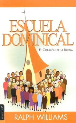 Escuela Dominical, el Corazon de la Iglesia  (Sunday School, Heart of the Church)  -     By: Ralph Williams