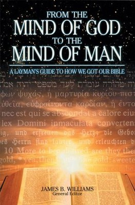 From the Mind of God to the Mind of Man: A Layman's Guide to How We Got Our Bible - eBook  -     By: James B. Williams