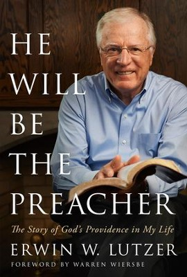 He Will Be the Preacher: The Story of God's Providence in My Life - eBook  -     By: Erwin W. Lutzer