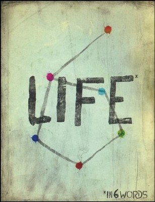 Life in 6 Words  -     By: Greg Stier