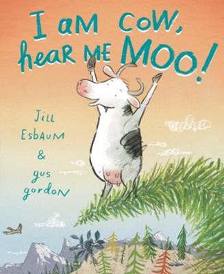 I Am Cow, Hear Me Moo!  -     By: Jill Esbaum     Illustrated By: Gus Gordon