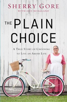 The Plain Choice: A True Story of Choosing to Live an Amish Life - eBook  -     By: Sherry Gore