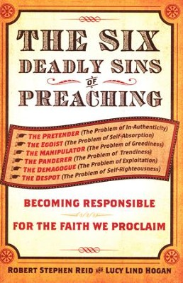 The Six Deadly Sins of Preaching: Becoming Responsible for the Faith We Proclaim  -     By: Robert Stephen Reid, Lucy Lind Hogan