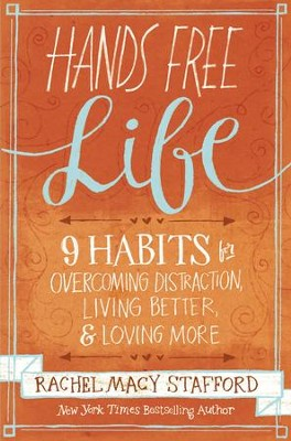 Hands Free Life: Nine Habits for Overcoming Distraction, Living Better, and Loving More - eBook  -     By: Rachel Macy Stafford