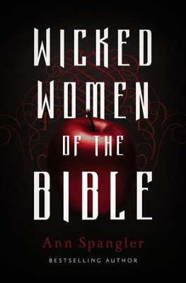 Wicked Women of the Bible - eBook  -     By: Zondervan