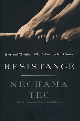 Resistance: How Jews and Christians Fought Back against the Nazis  -     By: Nechama Tec