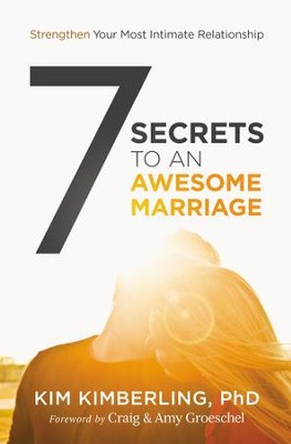 7 Secrets to an Awesome Marriage: Strengthen Your Most Intimate Relationship - eBook  -     By: Kim Kimberling Ph.D., Craig Groeschel, Amy Groeschel
