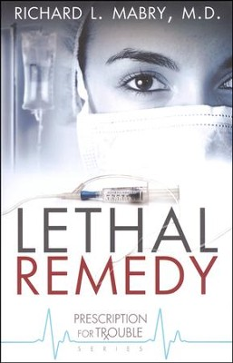 Lethal Remedy, Prescription for Trouble Series #4   -     By: Richard L. Mabry M.D.