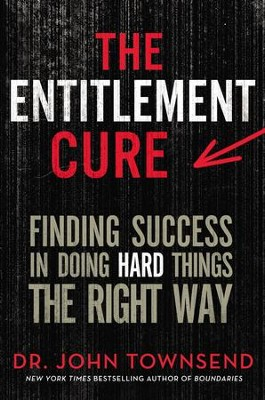 The Entitlement Cure: Finding Success in Doing Hard Things the Right Way - eBook  -     By: John Townsend