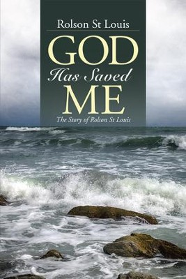 God Has Saved Me: The Story of Rolson St Louis - eBook  -     By: Rolson St. Louis
